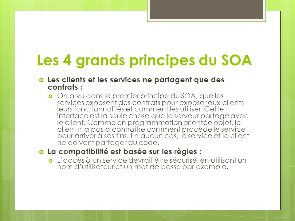 Les 4 grands principes du SOA Les clients et les services ne partagent que des contrats : On a vu dans le premier principe du SOA, que les services ex