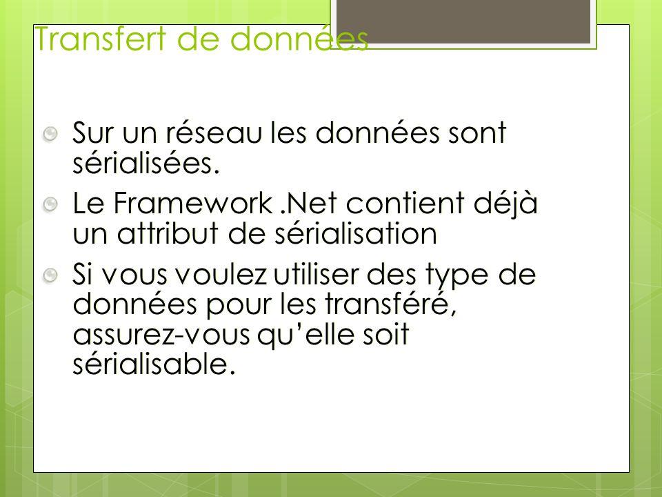 Transfert de données Sur un réseau les données sont sérialisées. Le Framework.Net contient déjà un attribut de sérialisation Si vous voulez utiliser d