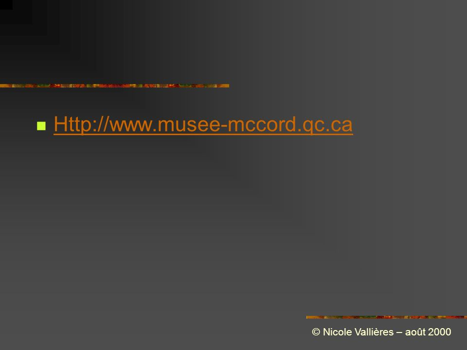Http://www.musee-mccord.qc.ca © Nicole Vallières – août 2000