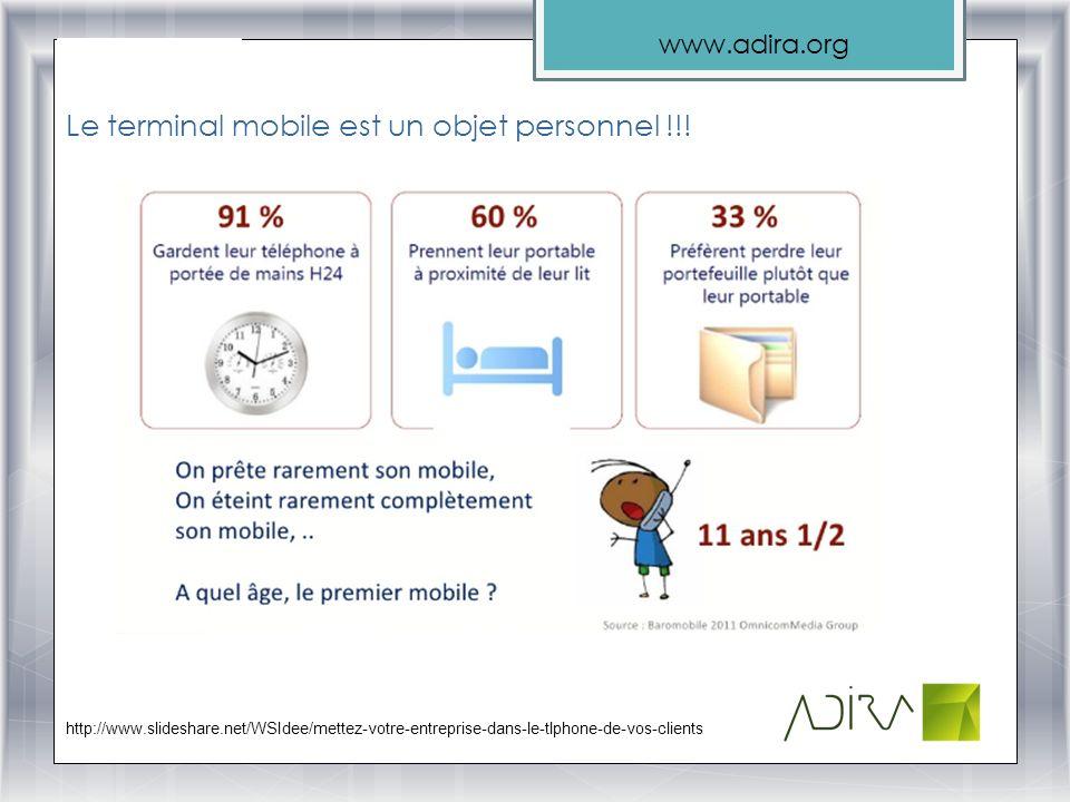 www.adira.org Le terminal mobile est un objet personnel !!! http://www.slideshare.net/WSIdee/mettez-votre-entreprise-dans-le-tlphone-de-vos-clients