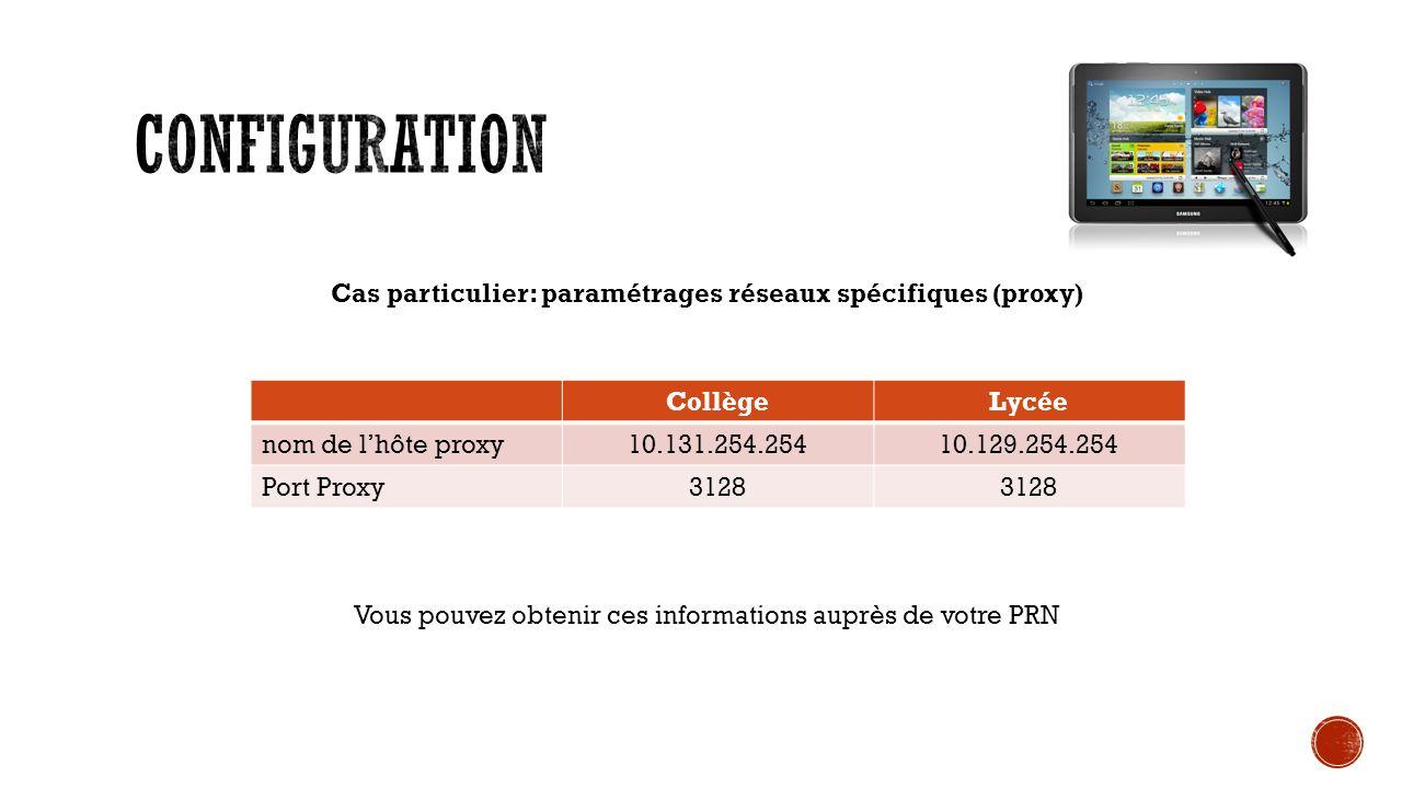 Cas particulier: paramétrages réseaux spécifiques (proxy) Vous pouvez obtenir ces informations auprès de votre PRN CollègeLycée nom de lhôte proxy10.131.254.25410.129.254.254 Port Proxy3128