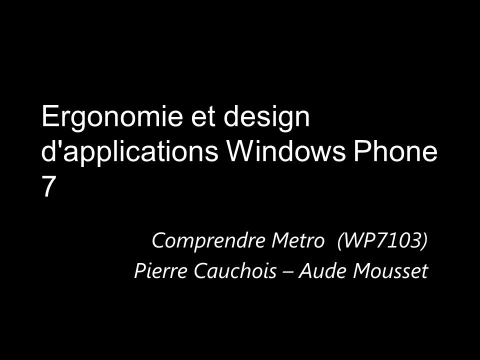 Ergonomie et design d applications Windows Phone 7 Comprendre Metro (WP7103) Pierre Cauchois – Aude Mousset
