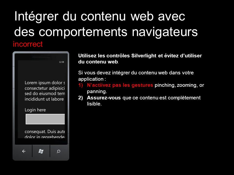 incorrect Utilisez les contrôles Silverlight et évitez dutiliser du contenu web. Si vous devez intégrer du contenu web dans votre application : 1)Nact