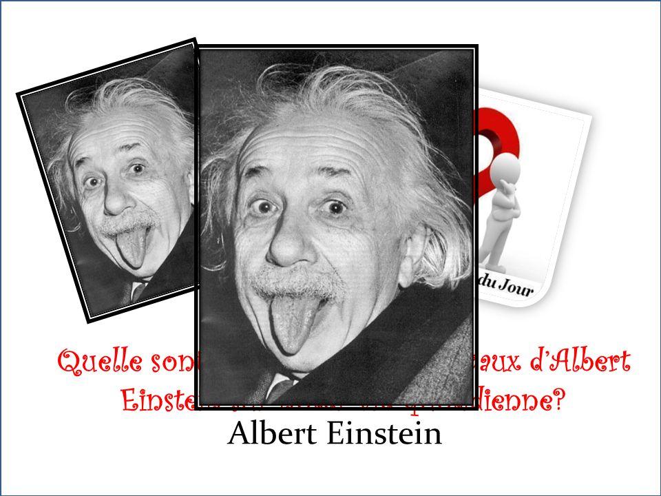 Quelle sont les retombés des travaux dAlbert Einstein sur noter vie quotidienne Albert Einstein