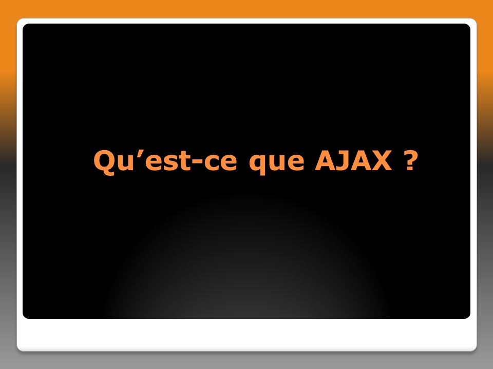 Quest-ce que AJAX ?