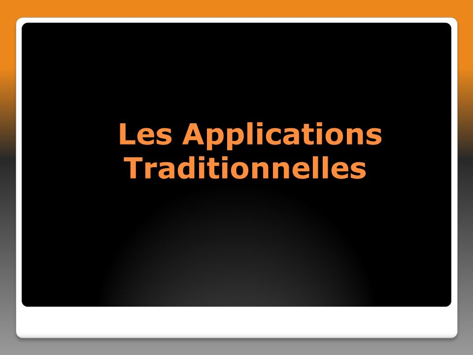 Les Applications Traditionnelles Les Applications Traditionnelles