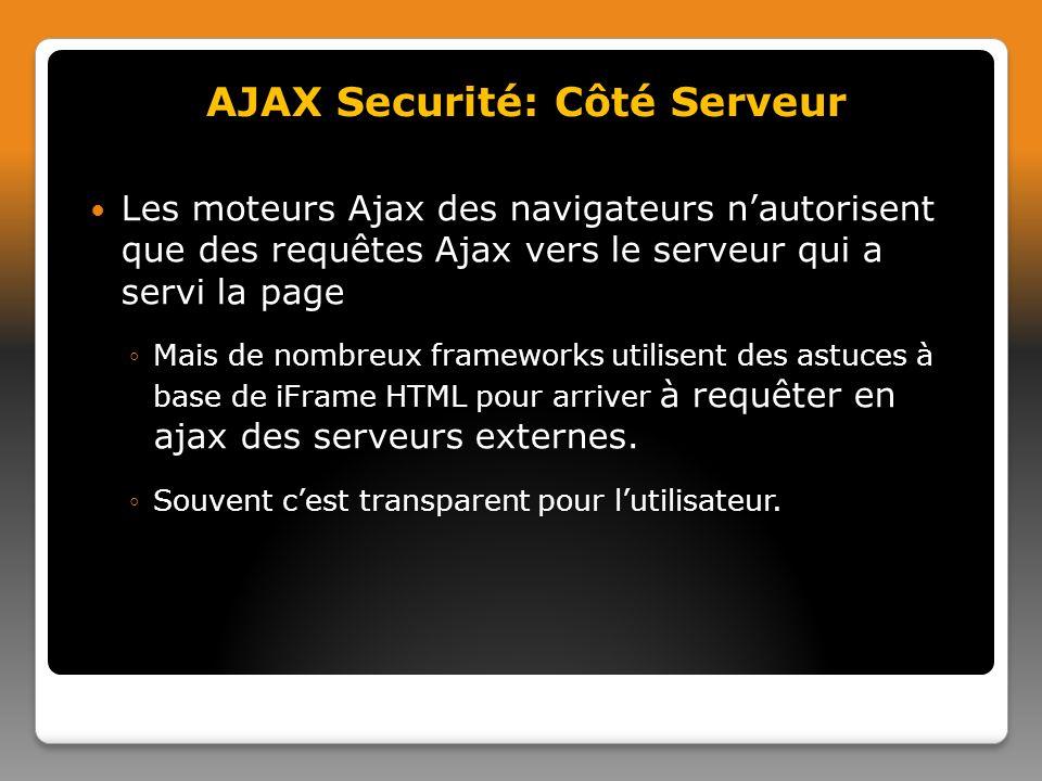 Les moteurs Ajax des navigateurs nautorisent que des requêtes Ajax vers le serveur qui a servi la page Mais de nombreux frameworks utilisent des astuces à base de iFrame HTML pour arriver à requêter en ajax des serveurs externes.