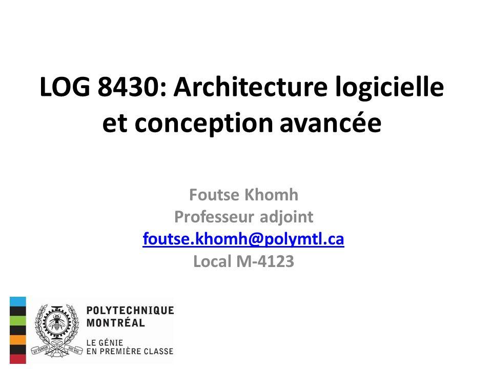LOG 8430: Architecture logicielle et conception avancée Foutse Khomh Professeur adjoint foutse.khomh@polymtl.ca Local M-4123