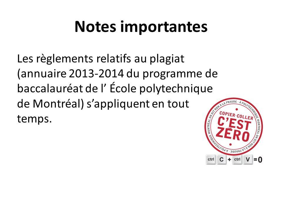 Notes importantes Les règlements relatifs au plagiat (annuaire 2013-2014 du programme de baccalauréat de l École polytechnique de Montréal) sappliquent en tout temps.