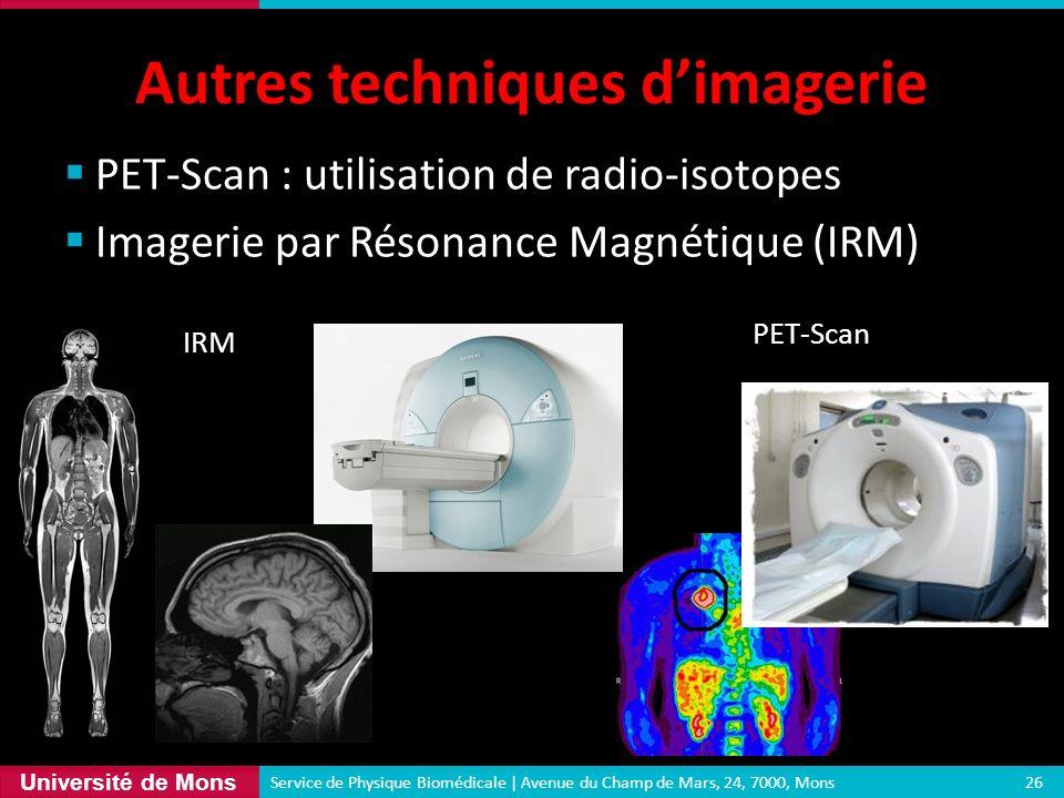 Université de Mons PET-Scan : utilisation de radio-isotopes Imagerie par Résonance Magnétique (IRM) Autres techniques dimagerie 26 Service de Physique