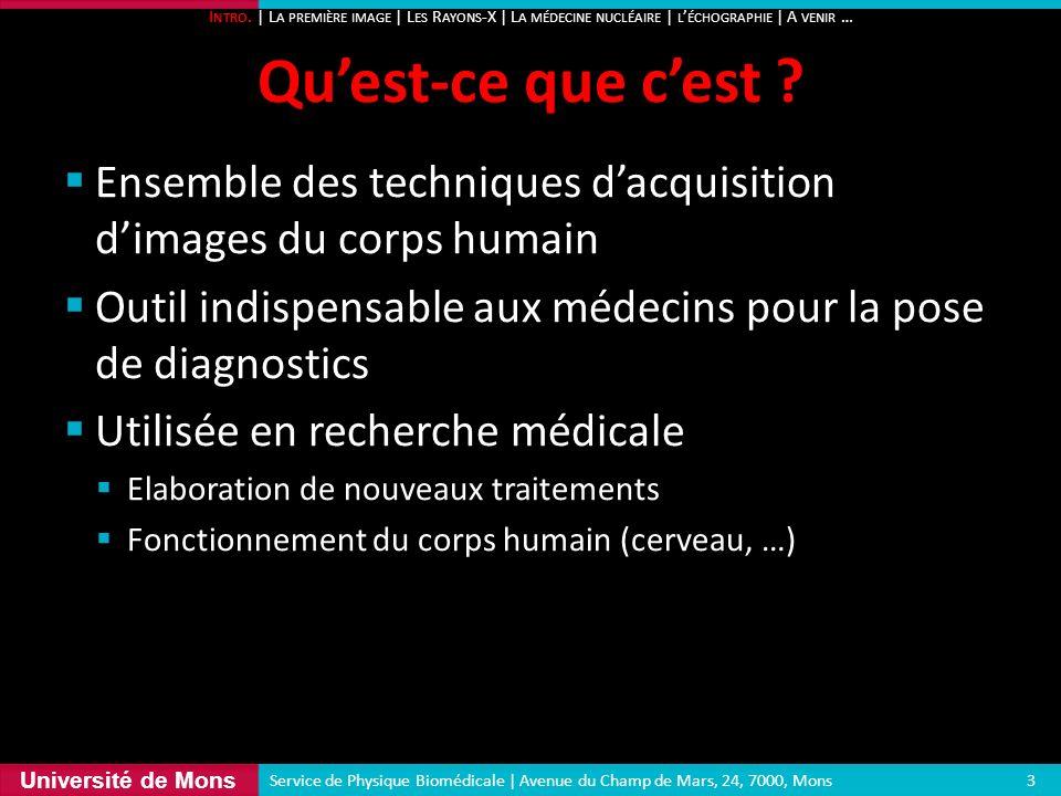 Université de Mons Ensemble des techniques dacquisition dimages du corps humain Outil indispensable aux médecins pour la pose de diagnostics Utilisée