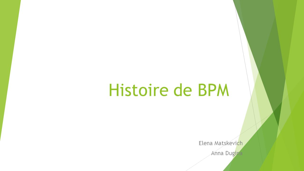 Histoire de BPM Elena Matskevich Anna Dugina