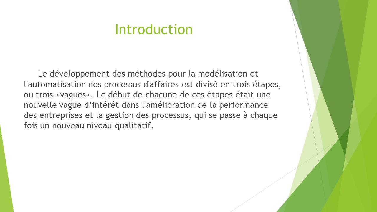 Introduction Le développement des méthodes pour la modélisation et l automatisation des processus d affaires est divisé en trois étapes, ou trois «vagues».