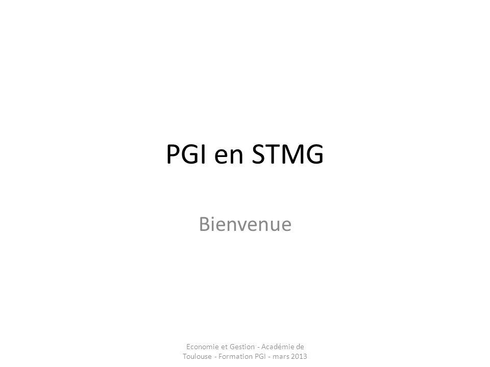 PGI en STMG Bienvenue Economie et Gestion - Académie de Toulouse - Formation PGI - mars 2013