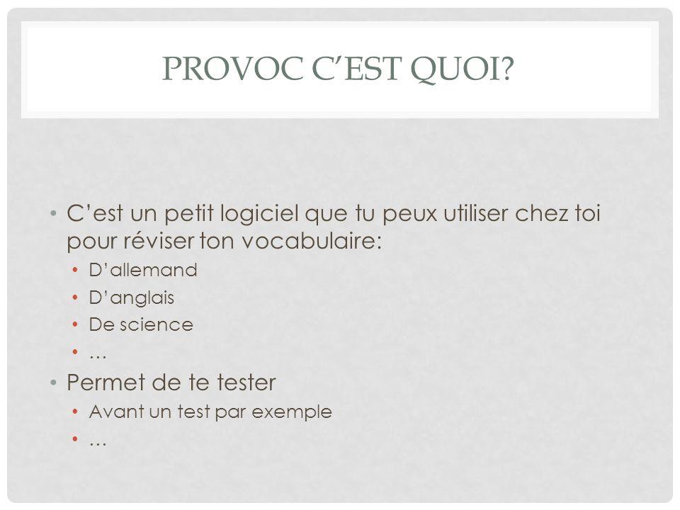 PROVOC CEST QUOI? Cest un petit logiciel que tu peux utiliser chez toi pour réviser ton vocabulaire: Dallemand Danglais De science … Permet de te test