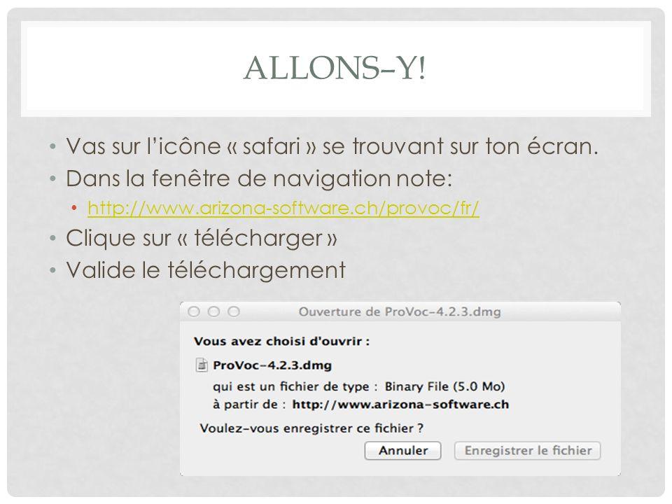 ALLONS–Y! Vas sur licône « safari » se trouvant sur ton écran. Dans la fenêtre de navigation note: http://www.arizona-software.ch/provoc/fr/ Clique su