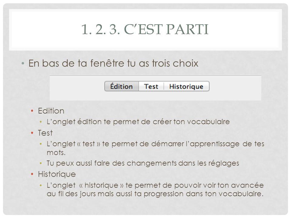 1. 2. 3. CEST PARTI En bas de ta fenêtre tu as trois choix Edition Longlet édition te permet de créer ton vocabulaire Test Longlet « test » te permet