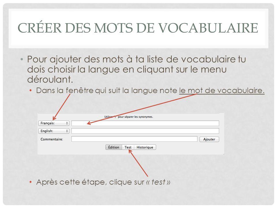 CRÉER DES MOTS DE VOCABULAIRE Pour ajouter des mots à ta liste de vocabulaire tu dois choisir la langue en cliquant sur le menu déroulant. Dans la fen