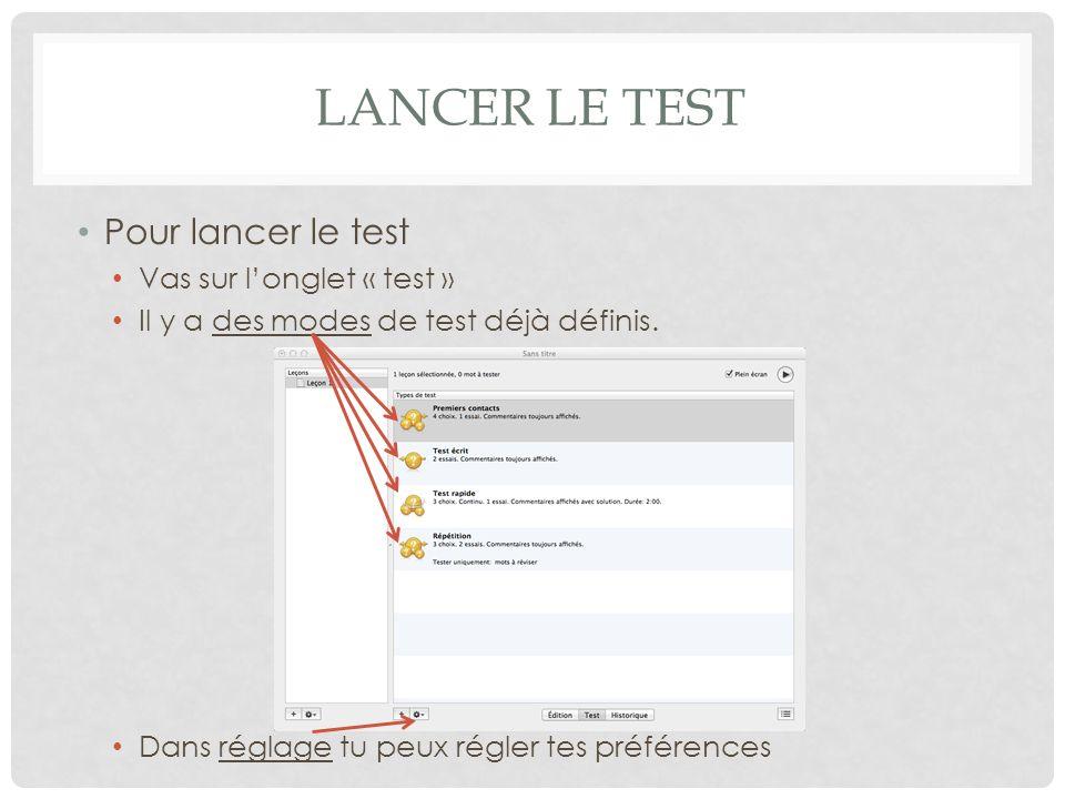 LANCER LE TEST Pour lancer le test Vas sur longlet « test » Il y a des modes de test déjà définis. Dans réglage tu peux régler tes préférences
