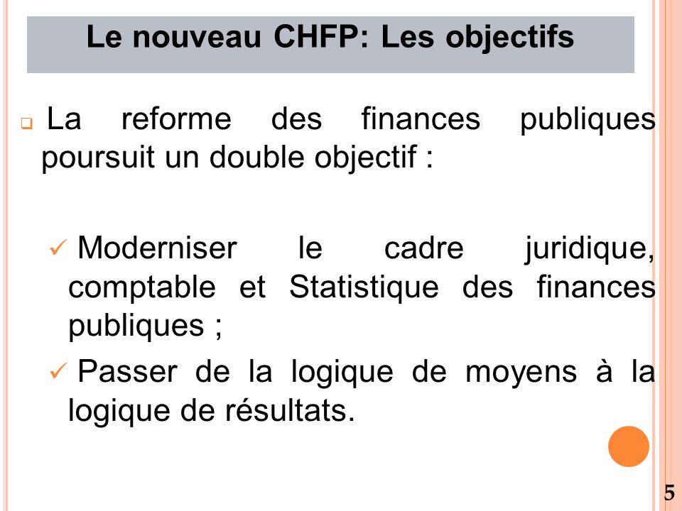 La reforme des finances publiques poursuit un double objectif : Moderniser le cadre juridique, comptable et Statistique des finances publiques ; Passer de la logique de moyens à la logique de résultats.