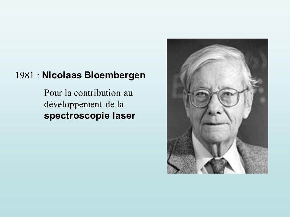 1981 : Nicolaas Bloembergen Pour la contribution au développement de la spectroscopie laser