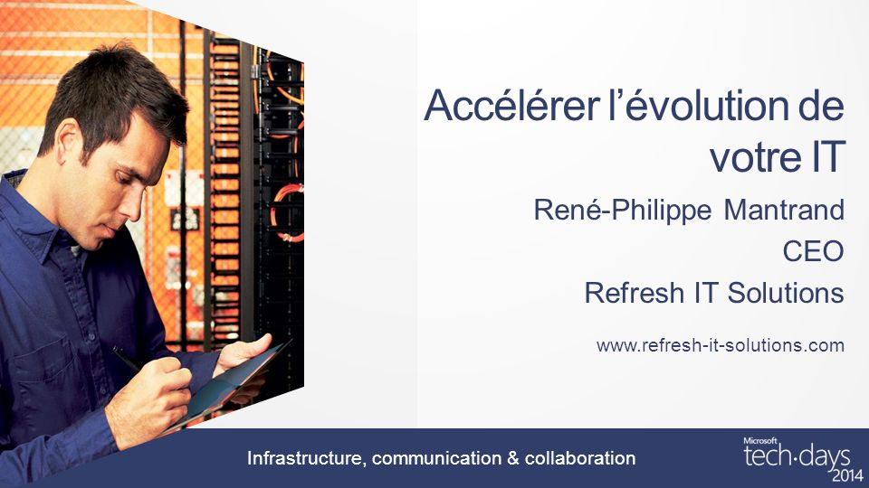 Infrastructure, communication & collaboration Accélérer lévolution de votre IT René-Philippe Mantrand CEO Refresh IT Solutions www.refresh-it-solutions.com
