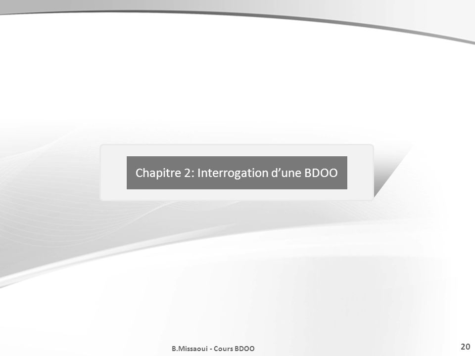 20 B.Missaoui - Cours BDOO Chapitre 2: Interrogation dune BDOO