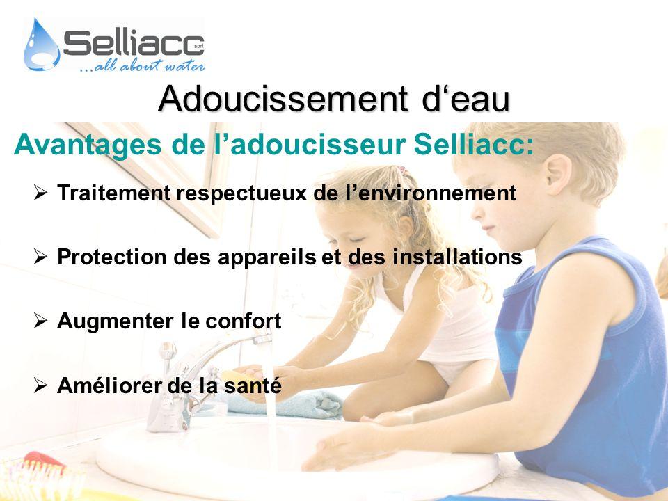 Avantages de ladoucisseur Selliacc: Traitement respectueux de lenvironnement Protection des appareils et des installations Augmenter le confort Amélio