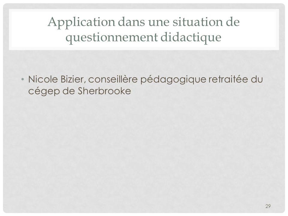 Application dans une situation de questionnement didactique Nicole Bizier, conseillère pédagogique retraitée du cégep de Sherbrooke 29