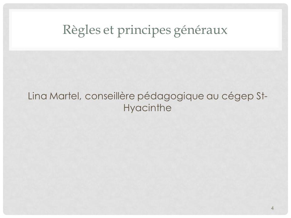 Règles et principes généraux Lina Martel, conseillère pédagogique au cégep St- Hyacinthe 4