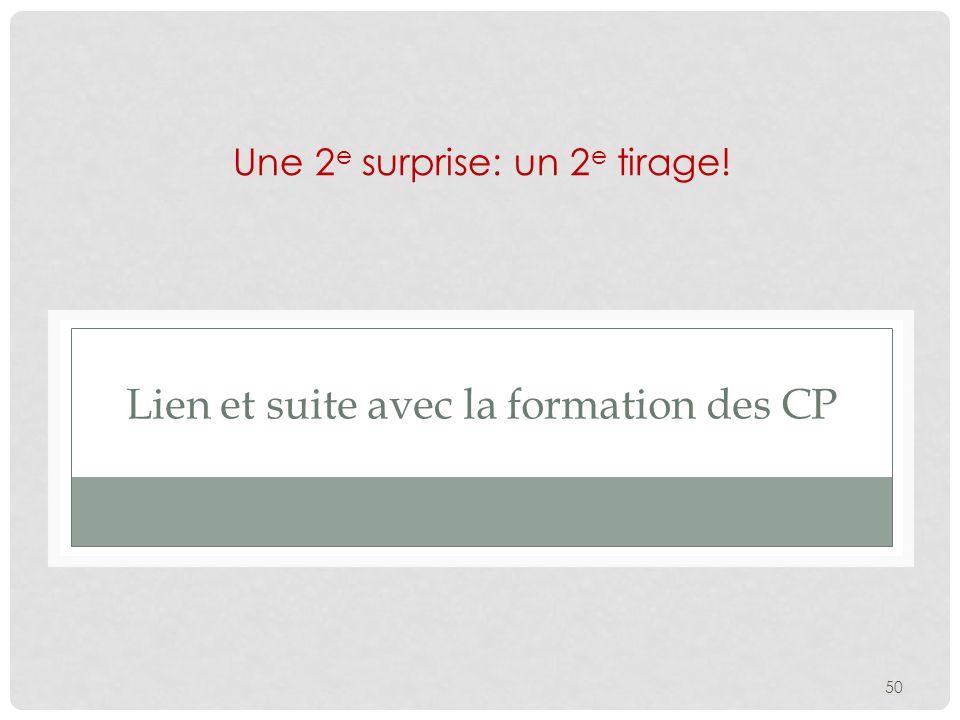 Lien et suite avec la formation des CP Une 2 e surprise: un 2 e tirage! 50