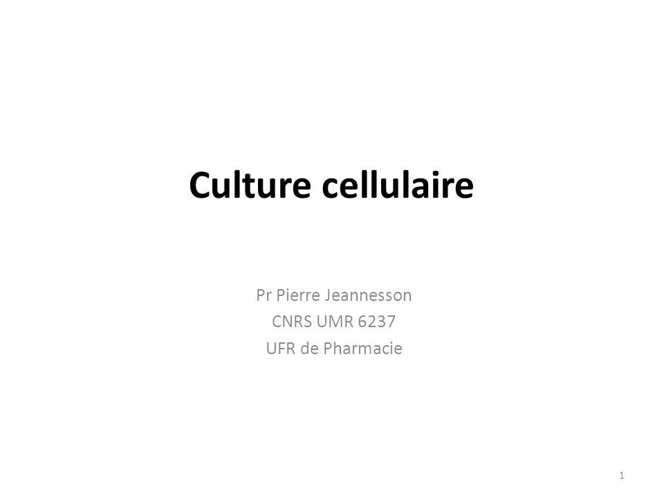 1 Culture cellulaire Pr Pierre Jeannesson CNRS UMR 6237 UFR de Pharmacie