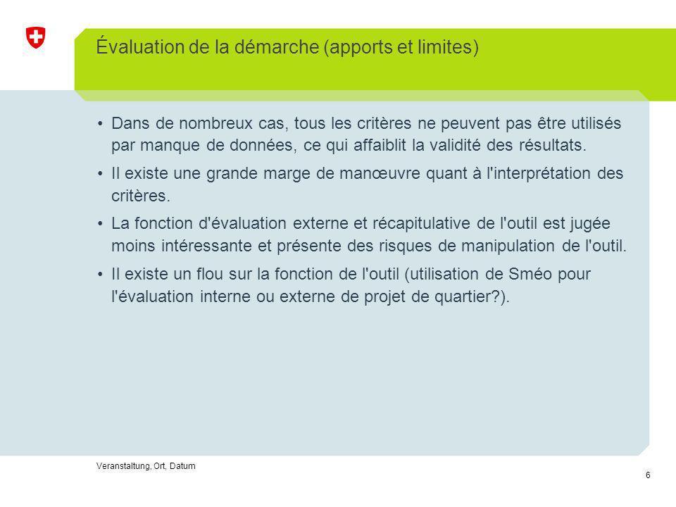 6 Évaluation de la démarche (apports et limites) Veranstaltung, Ort, Datum Dans de nombreux cas, tous les critères ne peuvent pas être utilisés par manque de données, ce qui affaiblit la validité des résultats.