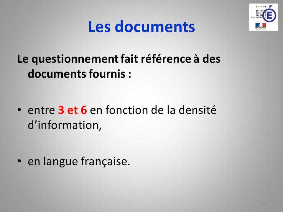 Les documents Le questionnement fait référence à des documents fournis : entre 3 et 6 en fonction de la densité dinformation, en langue française. 12