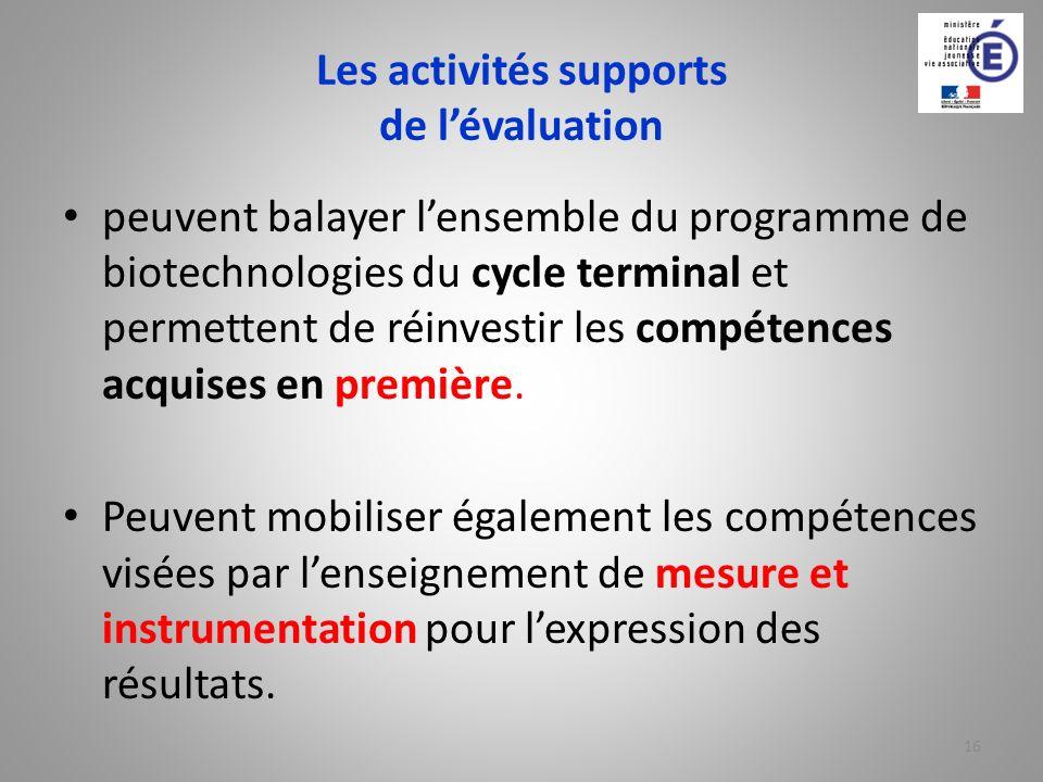 Les activités supports de lévaluation peuvent balayer lensemble du programme de biotechnologies du cycle terminal et permettent de réinvestir les comp