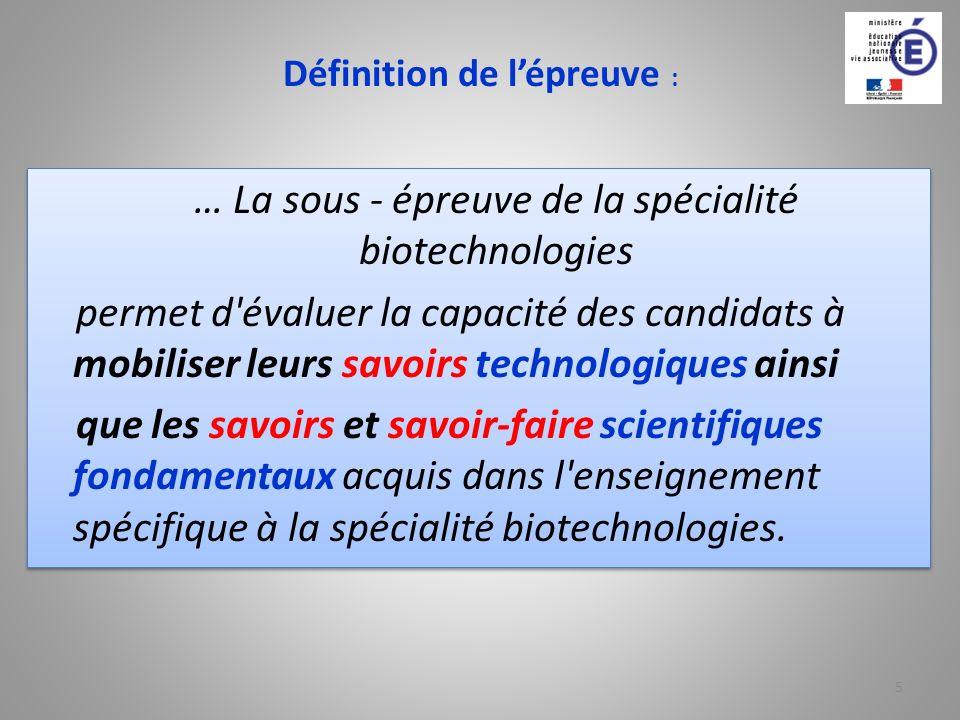 Définition de lépreuve : … La sous - épreuve de la spécialité biotechnologies permet d'évaluer la capacité des candidats à mobiliser leurs savoirs tec