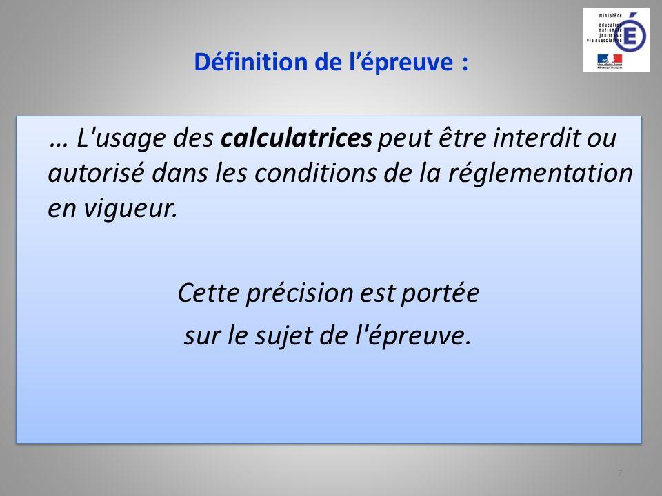 Définition de lépreuve : … L'usage des calculatrices peut être interdit ou autorisé dans les conditions de la réglementation en vigueur. Cette précisi
