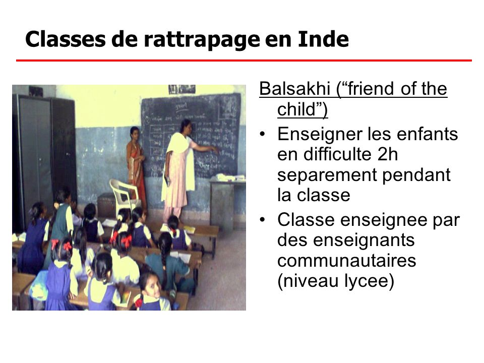 Project Design and phases Sample frame: toutes les ecoles in Vadodara, India – 122 Schools – Approx 6,000 children Tests preliminaires: – Math et langue