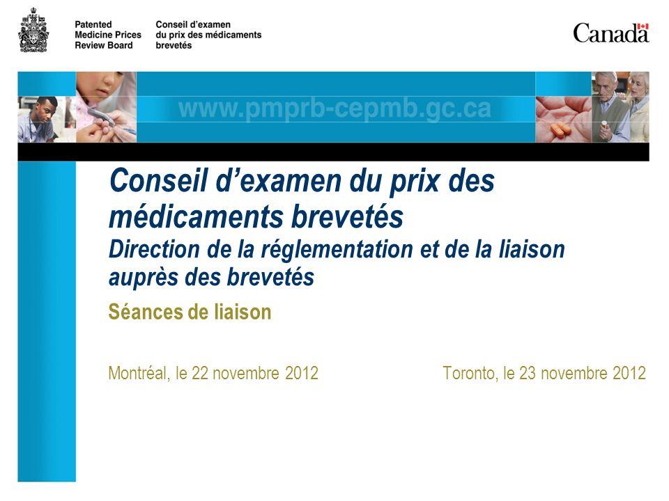 Séances de liaison Montréal, le 22 novembre 2012Toronto, le 23 novembre 2012 Conseil dexamen du prix des médicaments brevetés Direction de la réglementation et de la liaison auprès des brevetés