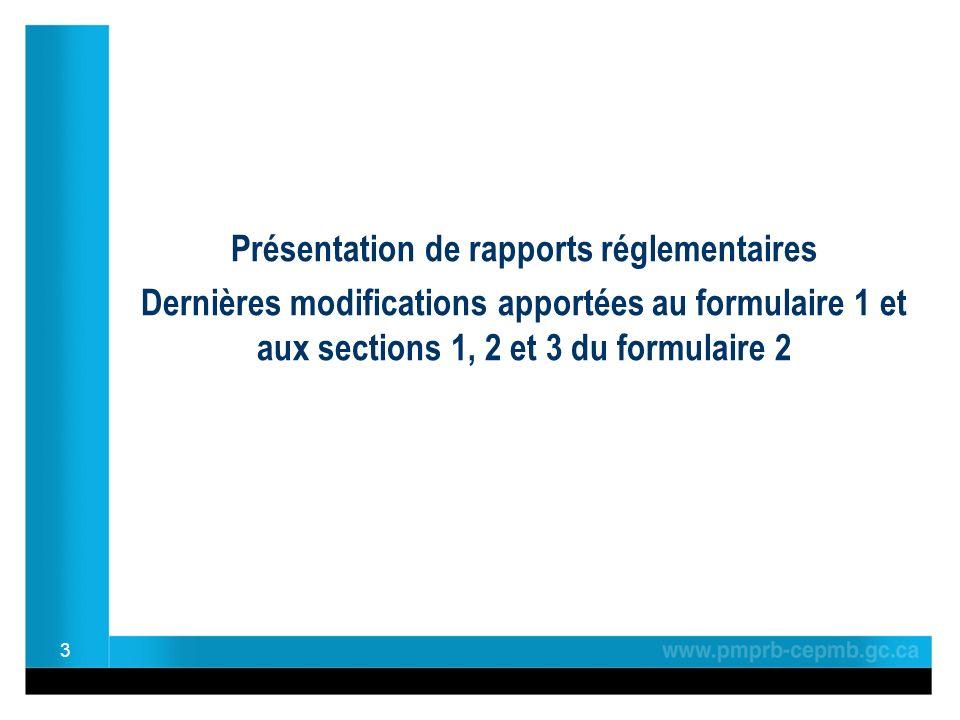 Présentation de rapports réglementaires Dernières modifications apportées au formulaire 1 et aux sections 1, 2 et 3 du formulaire 2 3