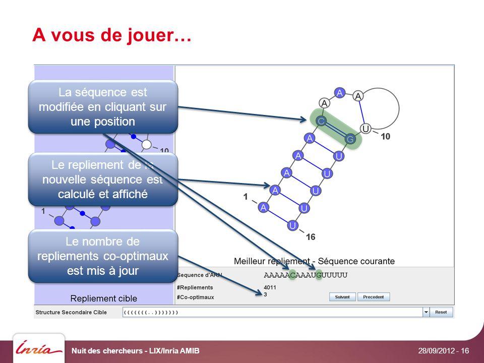 A vous de jouer… 28/09/2012 Nuit des chercheurs - LIX/Inria AMIB- 16 Le repliement de la nouvelle séquence est calculé et affiché Le nombre de repliements co-optimaux est mis à jour La séquence est modifiée en cliquant sur une position