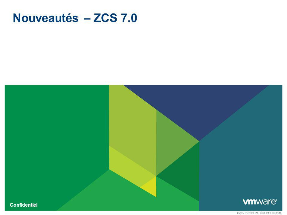 © 2010 VMware, Inc. Tous droits réservés. Confidentiel Nouveautés – ZCS 7.0