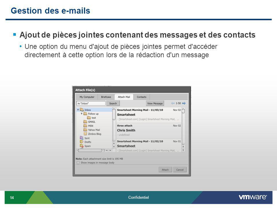14 Confidentiel Gestion des e-mails Ajout de pièces jointes contenant des messages et des contacts Une option du menu d ajout de pièces jointes permet d accéder directement à cette option lors de la rédaction d un message