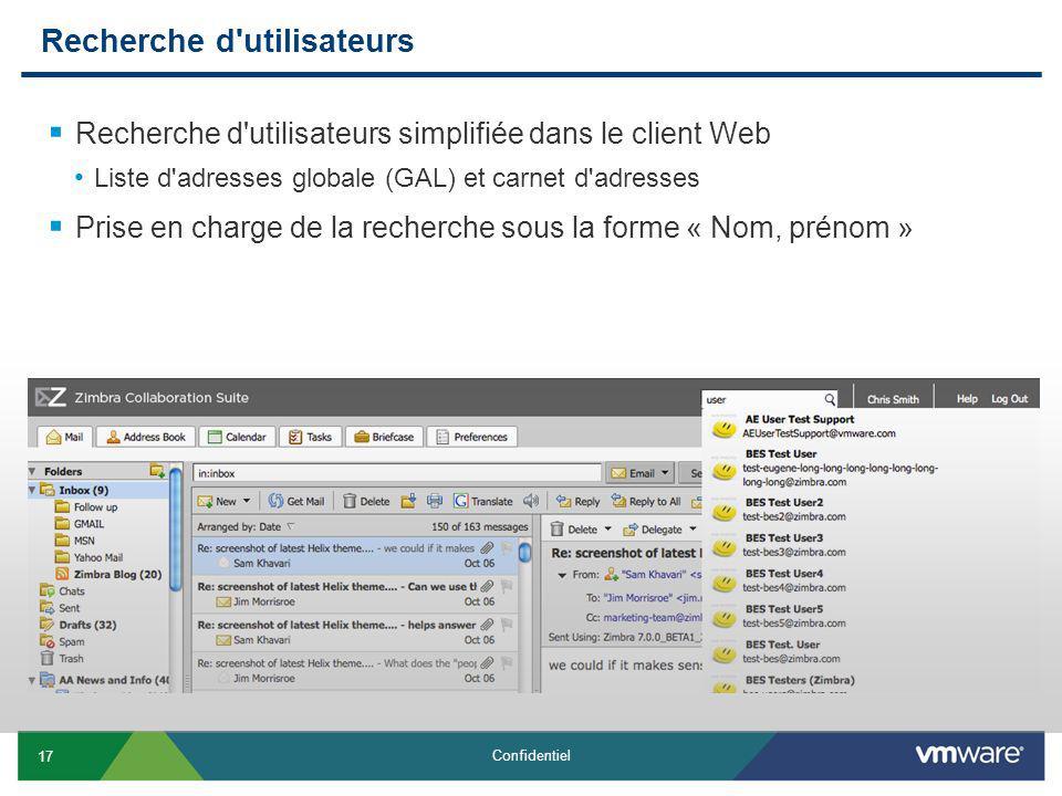 17 Confidentiel Recherche d utilisateurs Recherche d utilisateurs simplifiée dans le client Web Liste d adresses globale (GAL) et carnet d adresses Prise en charge de la recherche sous la forme « Nom, prénom »
