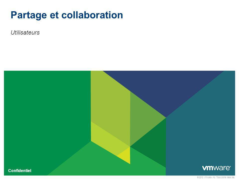 © 2010 VMware, Inc. Tous droits réservés. Confidentiel Utilisateurs Partage et collaboration