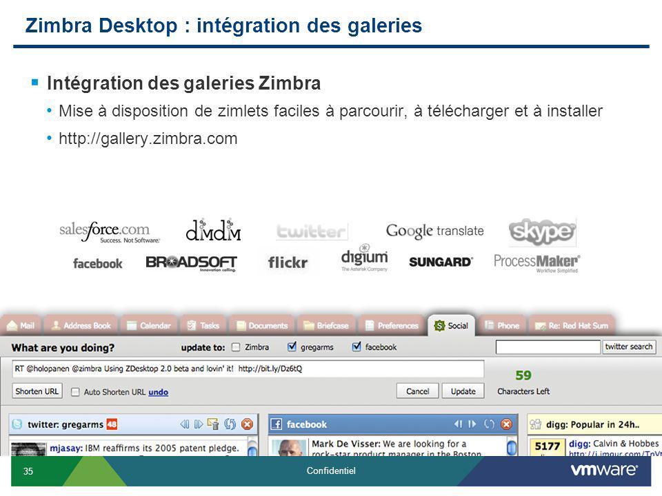 35 Confidentiel Zimbra Desktop : intégration des galeries Intégration des galeries Zimbra Mise à disposition de zimlets faciles à parcourir, à télécharger et à installer http://gallery.zimbra.com