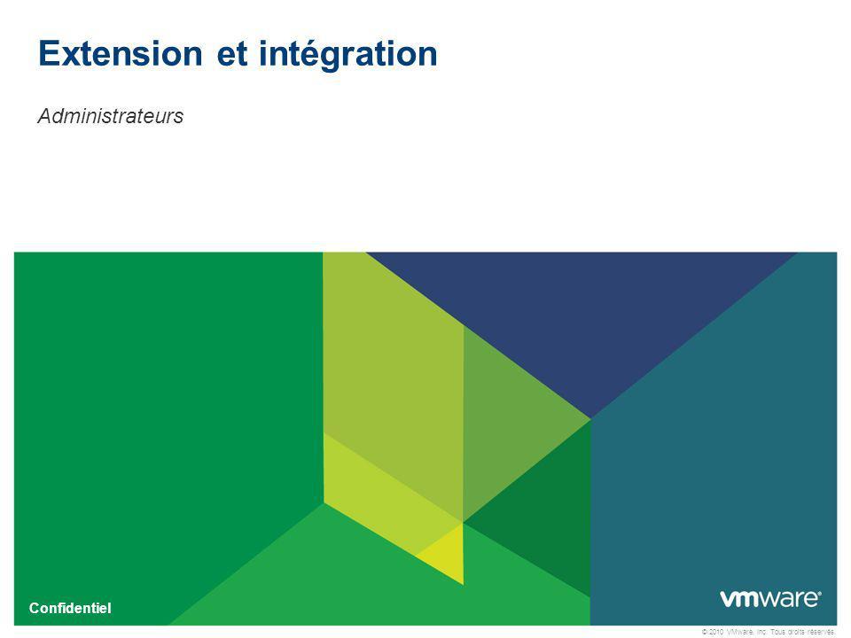 © 2010 VMware, Inc. Tous droits réservés. Confidentiel Administrateurs Extension et intégration
