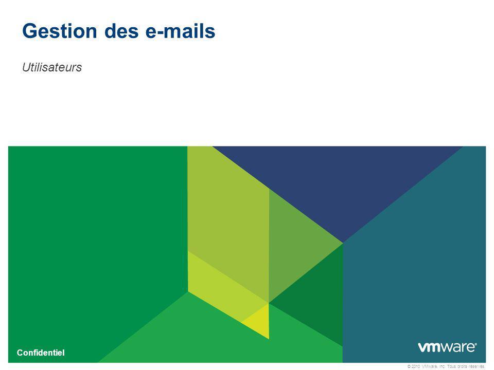© 2010 VMware, Inc. Tous droits réservés. Confidentiel Utilisateurs Gestion des e-mails