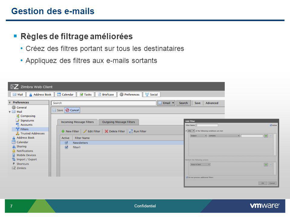 7 Confidentiel Gestion des e-mails Règles de filtrage améliorées Créez des filtres portant sur tous les destinataires Appliquez des filtres aux e-mails sortants