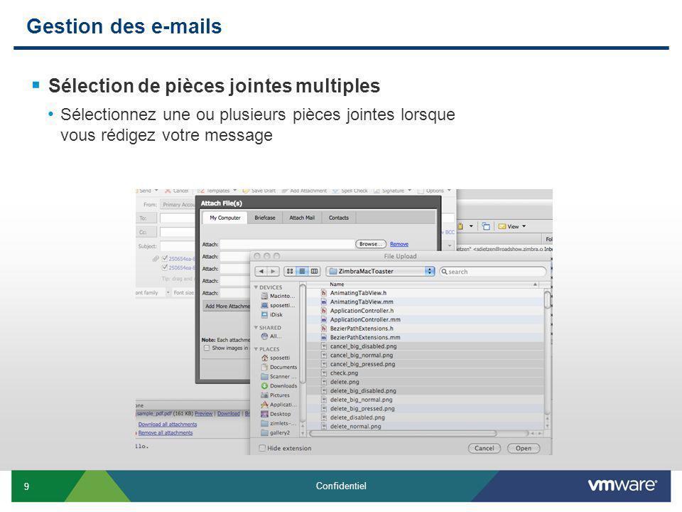 9 Confidentiel Gestion des e-mails Sélection de pièces jointes multiples Sélectionnez une ou plusieurs pièces jointes lorsque vous rédigez votre message